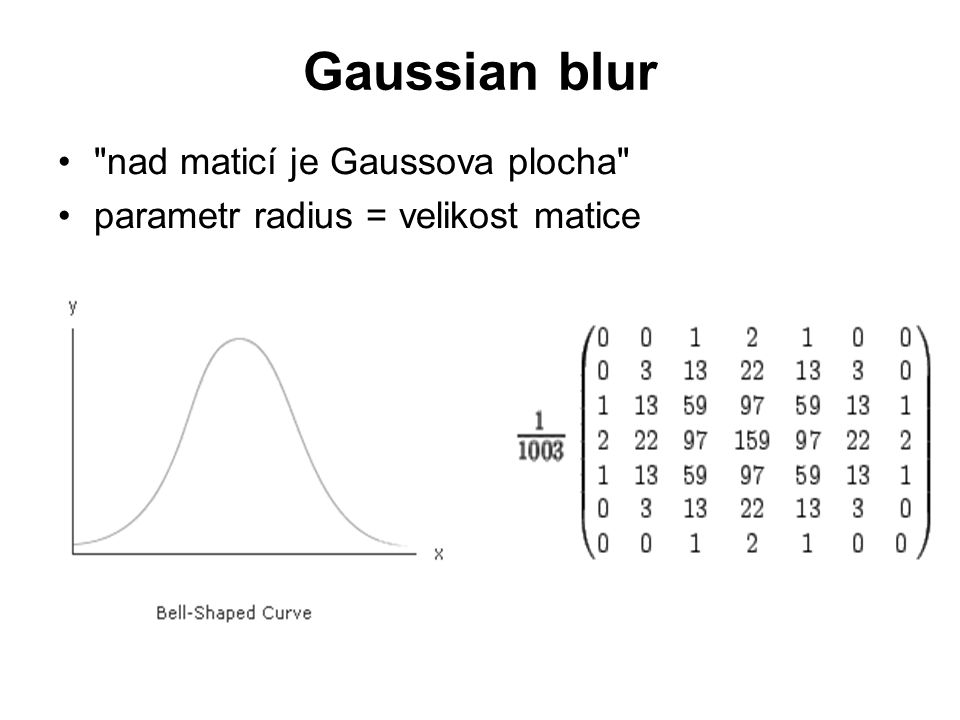 Gaussian blur nad maticí je Gaussova plocha parametr radius = velikost matice