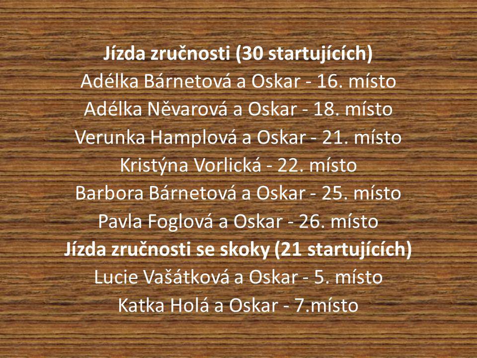 Jízda zručnosti (30 startujících) Adélka Bárnetová a Oskar - 16. místo Adélka Něvarová a Oskar - 18. místo Verunka Hamplová a Oskar - 21. místo Kristý