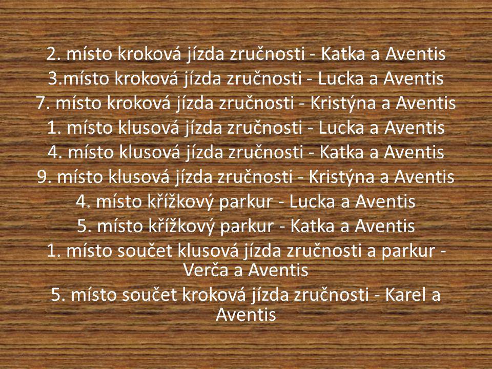 2. místo kroková jízda zručnosti - Katka a Aventis 3.místo kroková jízda zručnosti - Lucka a Aventis 7. místo kroková jízda zručnosti - Kristýna a Ave