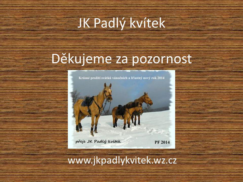 JK Padlý kvítek Děkujeme za pozornost www.jkpadlykvitek.wz.cz