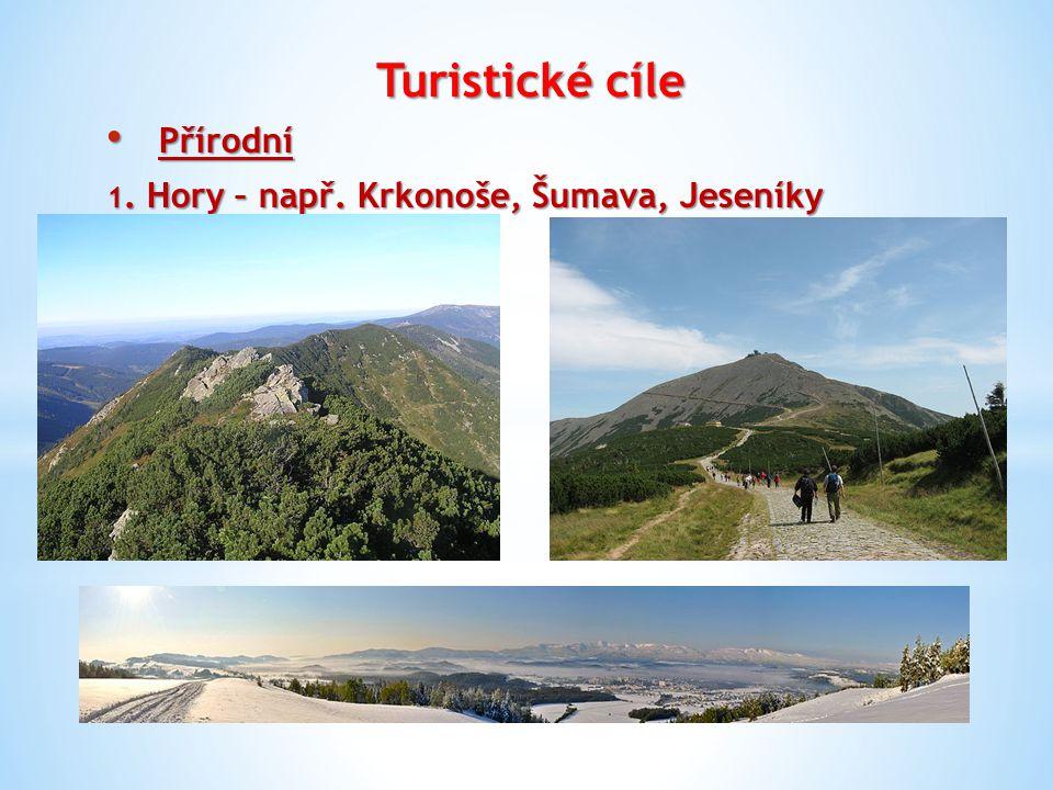 Turistické cíle Přírodní Přírodní 1. Hory – např. Krkonoše, Šumava, Jeseníky