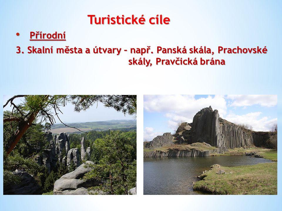 Turistické cíle Přírodní Přírodní 3. Skalní města a útvary – např.