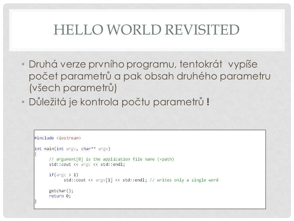 HELLO WORLD REVISITED Druhá verze prvního programu, tentokrát vypíše počet parametrů a pak obsah druhého parametru (všech parametrů) Důležitá je kontrola počtu parametrů !