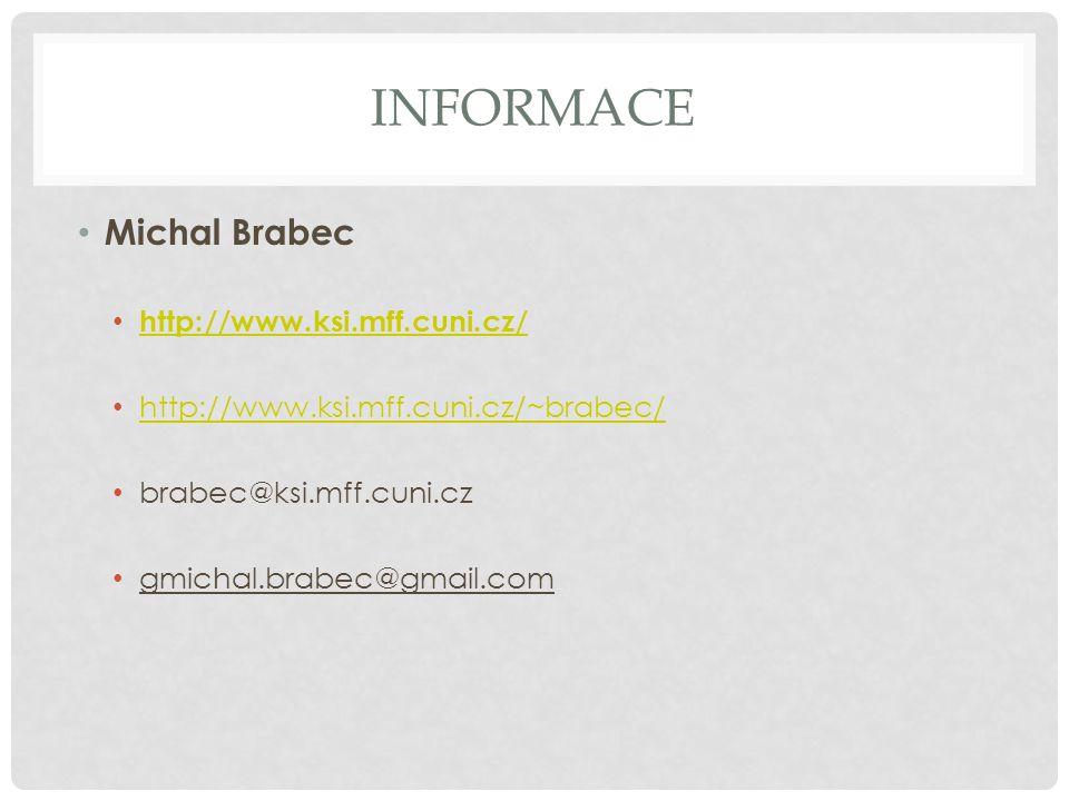 INFORMACE Michal Brabec http://www.ksi.mff.cuni.cz/ http://www.ksi.mff.cuni.cz/~brabec/ brabec@ksi.mff.cuni.cz gmichal.brabec@gmail.com