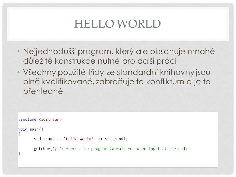 HELLO WORLD Nejjednodušší program, který ale obsahuje mnohé důležité konstrukce nutné pro další práci Všechny použité třídy ze standardní knihovny jso