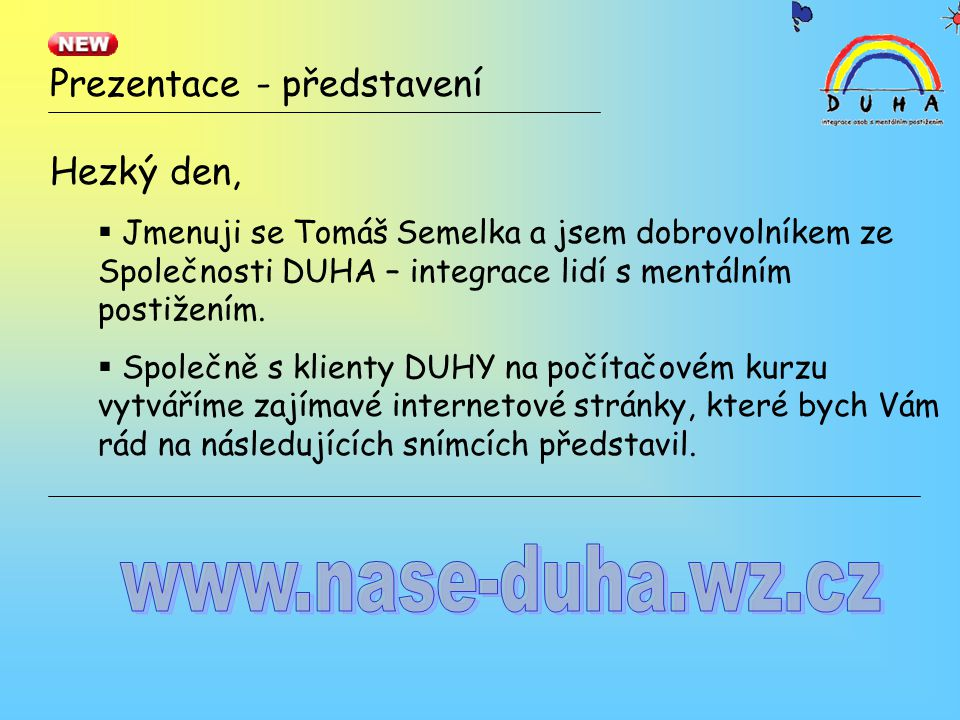 Prezentace - představení Hezký den,  Jmenuji se Tomáš Semelka a jsem dobrovolníkem ze Společnosti DUHA – integrace lidí s mentálním postižením.