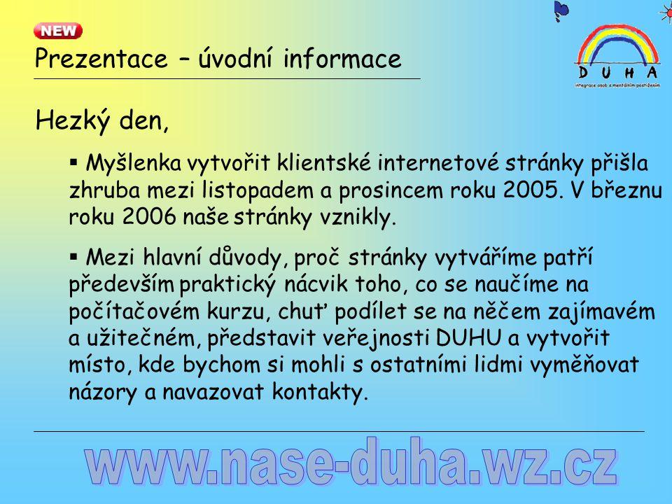 Prezentace – úvodní informace Hezký den,  Myšlenka vytvořit klientské internetové stránky přišla zhruba mezi listopadem a prosincem roku 2005. V břez