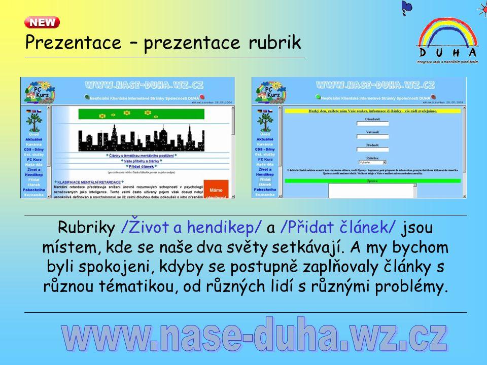 Prezentace – prezentace rubrik Rubriky /Život a hendikep/ a /Přidat článek/ jsou místem, kde se naše dva světy setkávají.