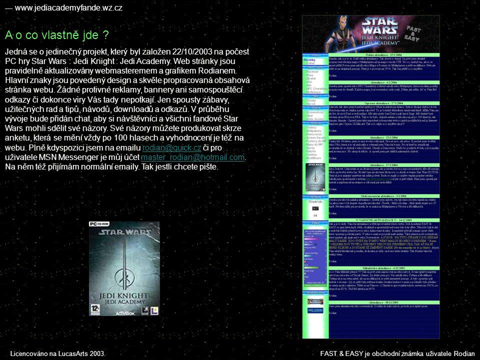 JEDI KNIGHT ™ JEDI ACADEMY ™ FAST & EASY ™ Licencováno na LucasArts 2003.FAST & EASY je obchodní známka uživatele Rodian