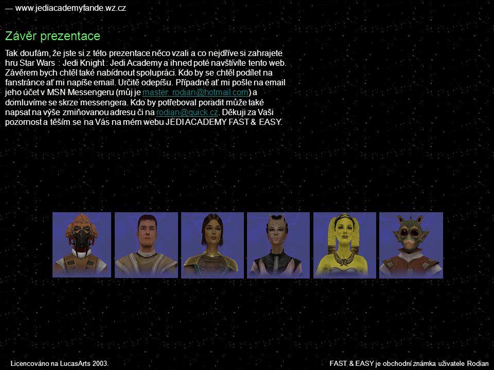 --- www.jediacademyfande.wz.cz Info o hře Hra Star Wars : Jedi Knight : Jedi Academy byla dokončena na sklonku roku 2003 a 2004.