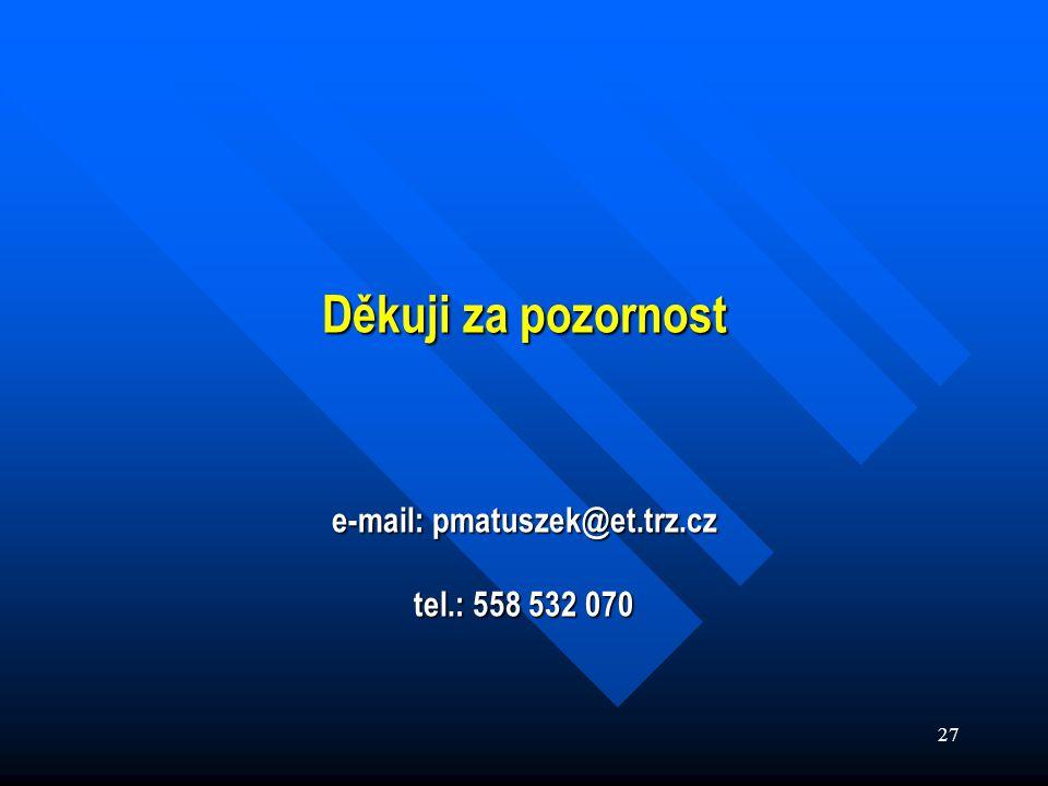 27 Děkuji za pozornost e-mail: pmatuszek@et.trz.cz tel.: 558 532 070