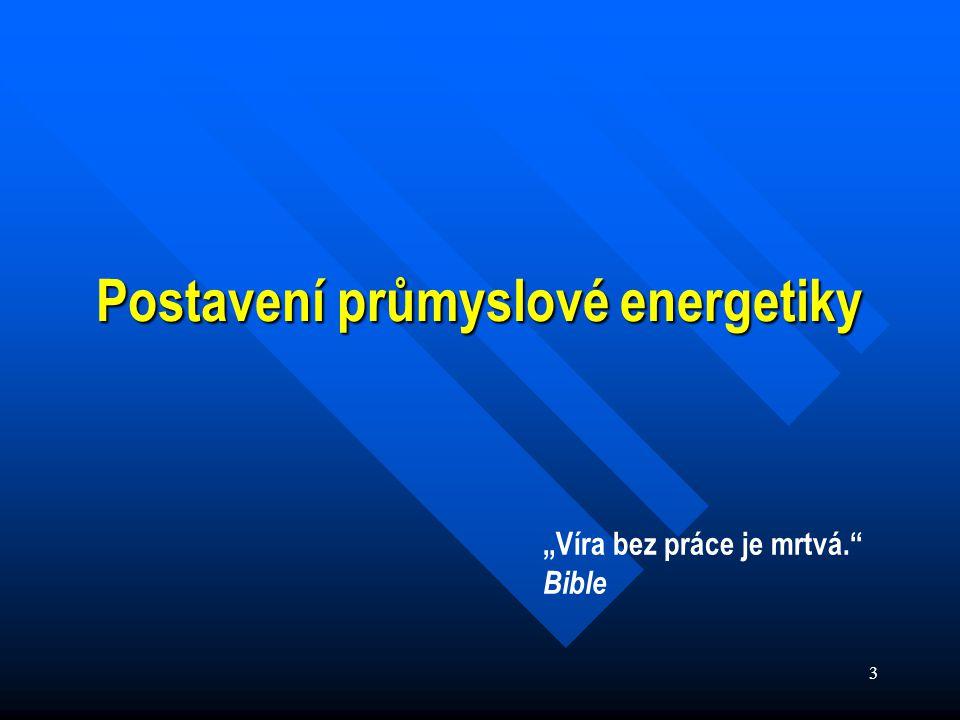 """3 Postavení průmyslové energetiky """"Víra bez práce je mrtvá. Bible"""