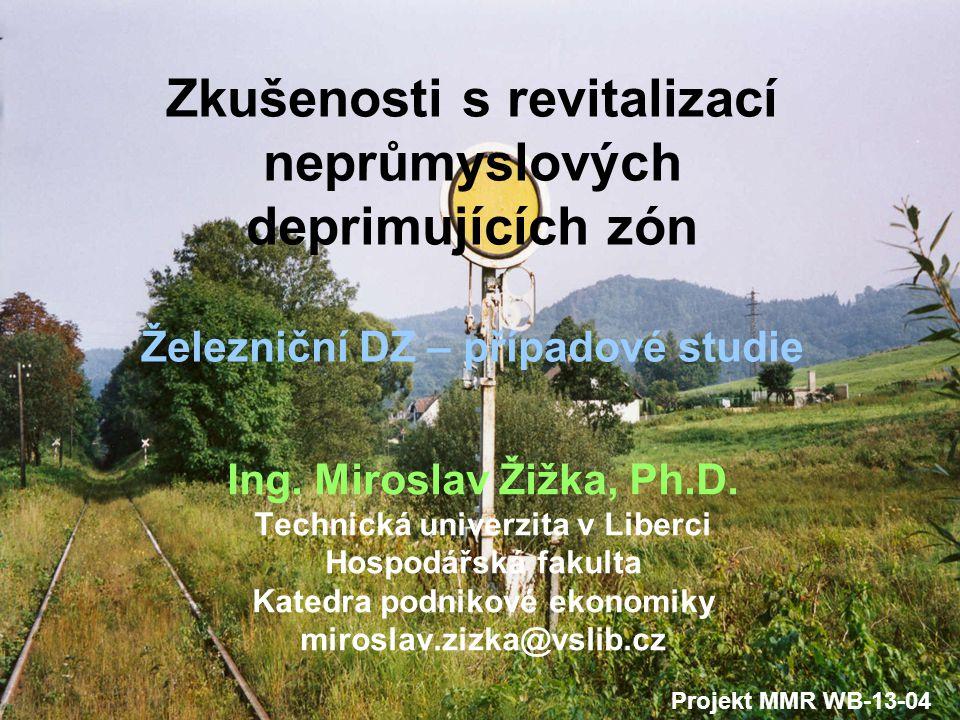 Zkušenosti s revitalizací neprůmyslových deprimujících zón Železniční DZ – případové studie Ing. Miroslav Žižka, Ph.D. Technická univerzita v Liberci