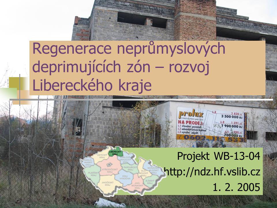 Regenerace neprůmyslových deprimujících zón – rozvoj Libereckého kraje Projekt WB-13-04 http://ndz.hf.vslib.cz 1. 2. 2005