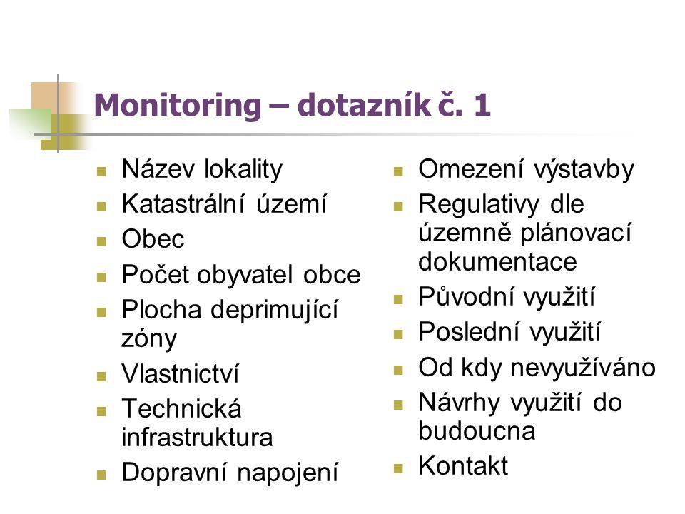 Monitoring – dotazník č. 1 Název lokality Katastrální území Obec Počet obyvatel obce Plocha deprimující zóny Vlastnictví Technická infrastruktura Dopr