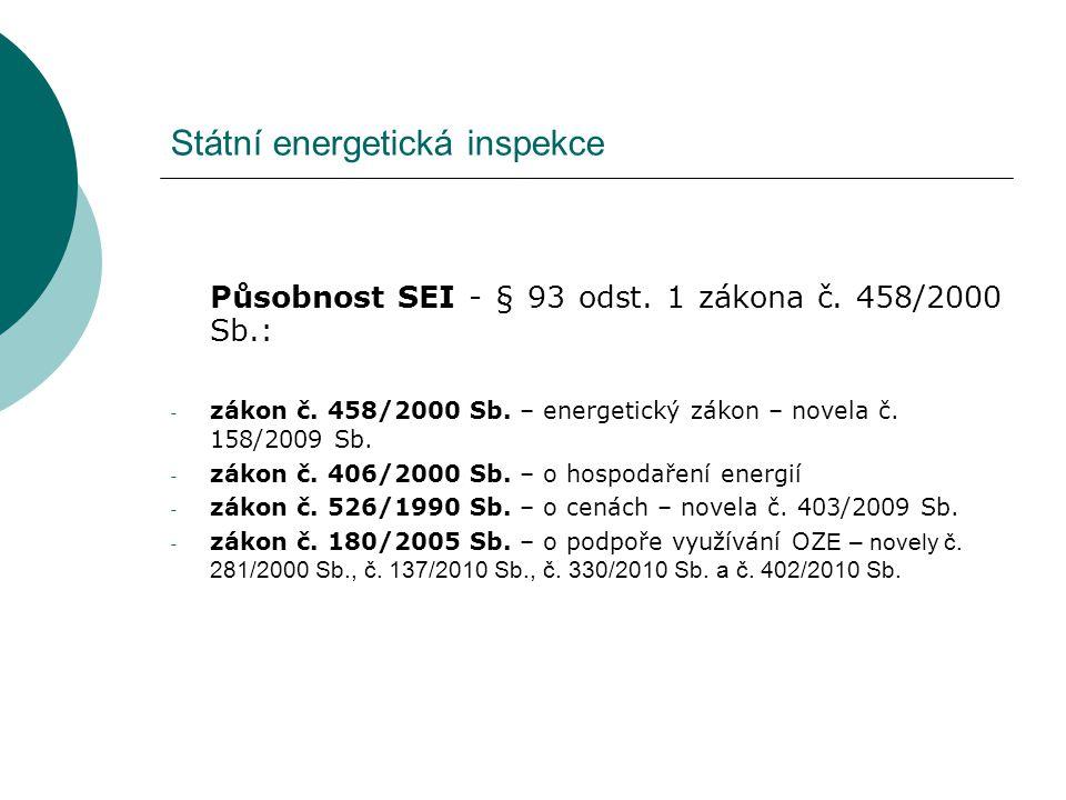 Státní energetická inspekce Působnost SEI - § 93 odst. 1 zákona č. 458/2000 Sb.: - zákon č. 458/2000 Sb. – energetický zákon – novela č. 158/2009 Sb.