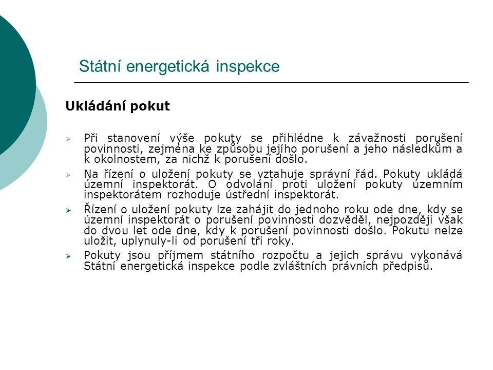 Státní energetická inspekce Ukládání pokut  Při stanovení výše pokuty se přihlédne k závažnosti porušení povinnosti, zejména ke způsobu jejího poruše