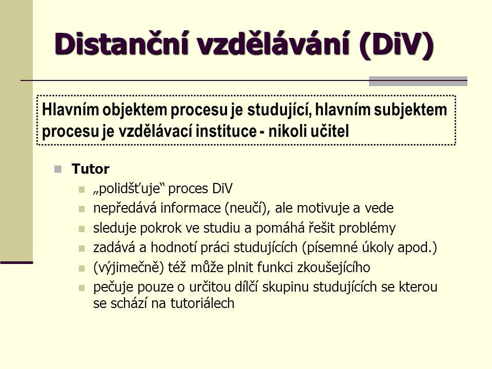Distanční vzdělávání (DiV) Tutoriál společné setkání studujících s tutorem (prezenční část DiV) účast je obvykle nepovinná, avšak doporučovaná náplň tutoriálu vzájemná diskuse mezi studujícími a tutorem skupinové řešení problémů konzultace k písemným úkolům (obsah, forma, hodnocení...) osvojení si speciálních dovedností, které nelze získat distanční formou (např.
