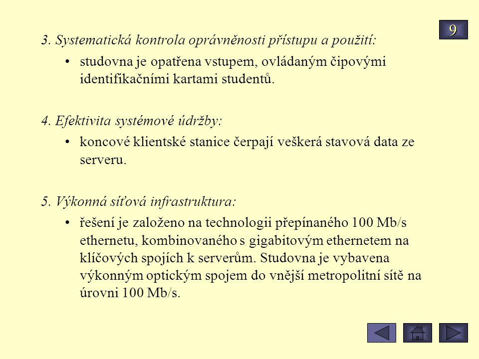 3. Systematická kontrola oprávněnosti přístupu a použití: studovna je opatřena vstupem, ovládaným čipovými identifikačními kartami studentů. 4. Efekti