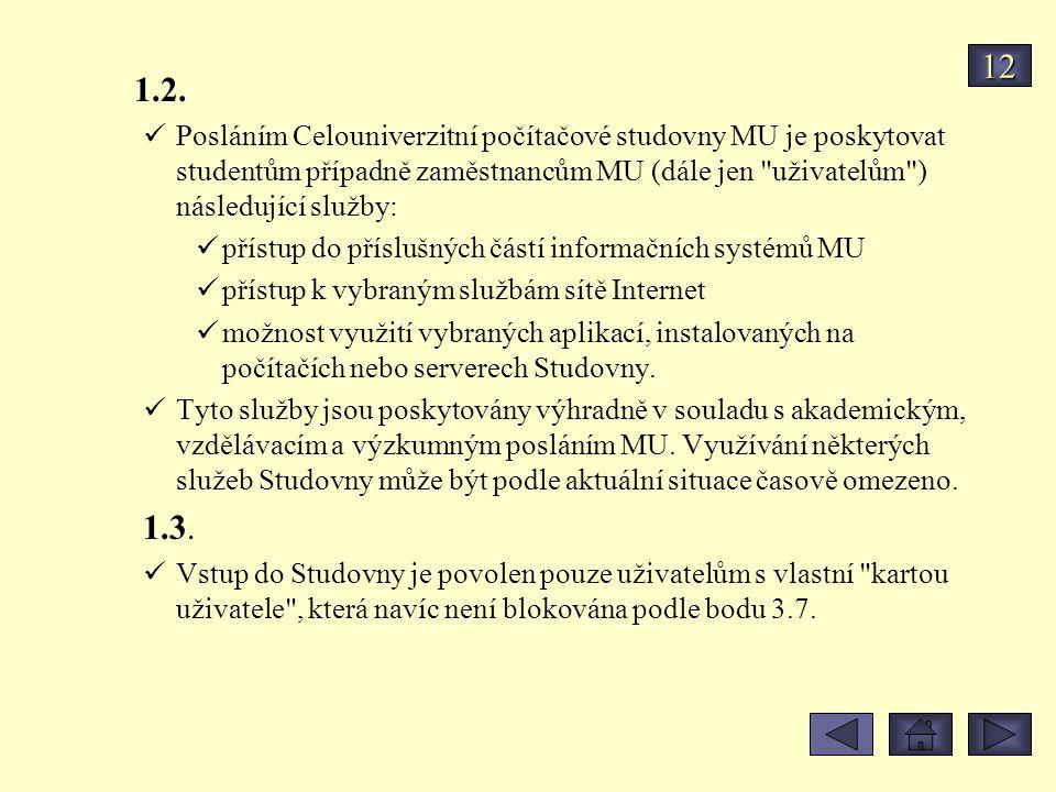 1.2. Posláním Celouniverzitní počítačové studovny MU je poskytovat studentům případně zaměstnancům MU (dále jen