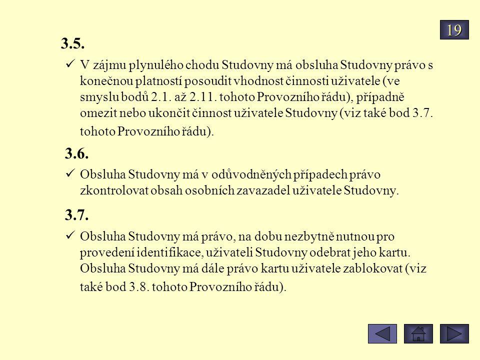 3.5. V zájmu plynulého chodu Studovny má obsluha Studovny právo s konečnou platností posoudit vhodnost činnosti uživatele (ve smyslu bodů 2.1. až 2.11