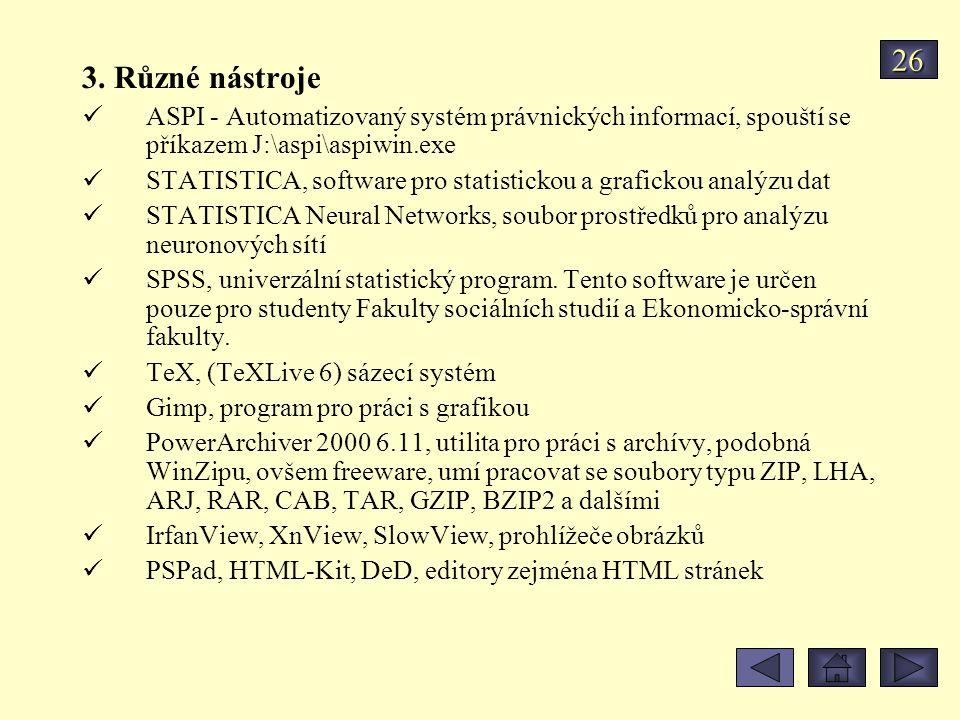 3. Různé nástroje ASPI - Automatizovaný systém právnických informací, spouští se příkazem J:\aspi\aspiwin.exe STATISTICA, software pro statistickou a