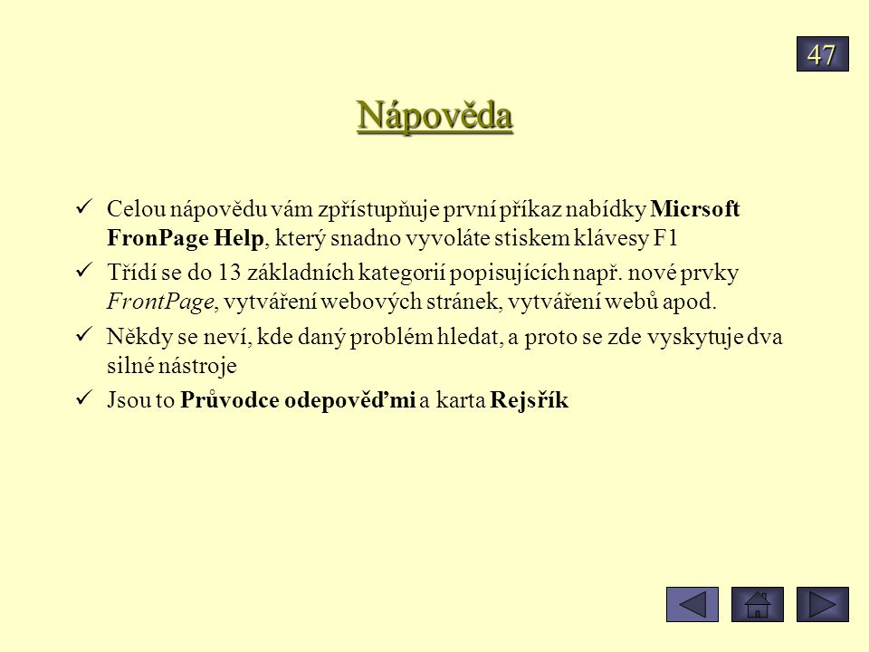 Nápověda Celou nápovědu vám zpřístupňuje první příkaz nabídky Micrsoft FronPage Help, který snadno vyvoláte stiskem klávesy F1 Třídí se do 13 základní