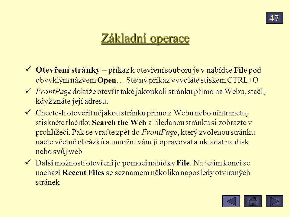 Základní operace Otevření stránky – příkaz k otevření souboru je v nabídce File pod obvyklým názvem Open… Stejný příkaz vyvoláte stiskem CTRL+O FrontPage dokáže otevřít také jakoukoli stránku přímo na Webu, stačí, když znáte její adresu.