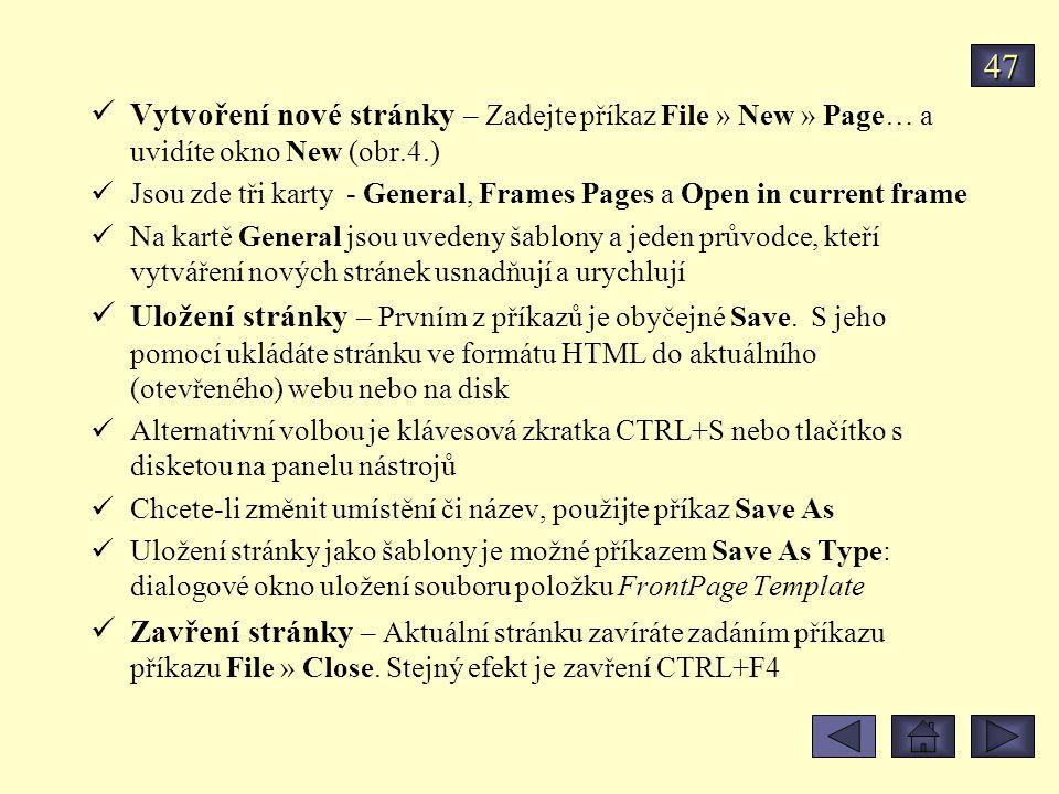 Vytvoření nové stránky – Zadejte příkaz File » New » Page… a uvidíte okno New (obr.4.) Jsou zde tři karty - General, Frames Pages a Open in current frame Na kartě General jsou uvedeny šablony a jeden průvodce, kteří vytváření nových stránek usnadňují a urychlují Uložení stránky – Prvním z příkazů je obyčejné Save.