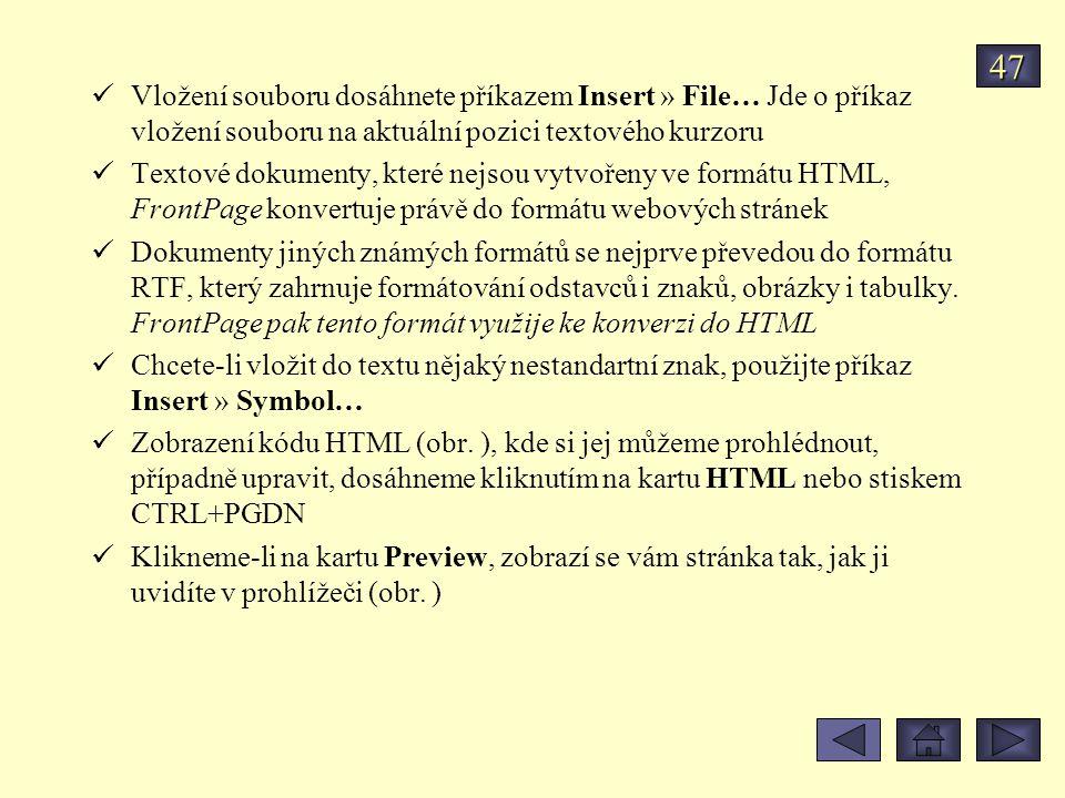 Vložení souboru dosáhnete příkazem Insert » File… Jde o příkaz vložení souboru na aktuální pozici textového kurzoru Textové dokumenty, které nejsou vytvořeny ve formátu HTML, FrontPage konvertuje právě do formátu webových stránek Dokumenty jiných známých formátů se nejprve převedou do formátu RTF, který zahrnuje formátování odstavců i znaků, obrázky i tabulky.