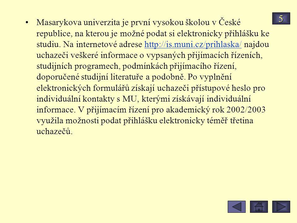 Masarykova univerzita je první vysokou školou v České republice, na kterou je možné podat si elektronicky přihlášku ke studiu. Na internetové adrese h