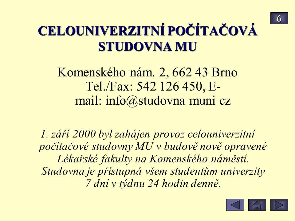 CELOUNIVERZITNÍ POČÍTAČOVÁ STUDOVNA MU Komenského nám. 2, 662 43 Brno Tel./Fax: 542 126 450, E- mail: info@studovna muni cz 1. září 2000 byl zahájen p