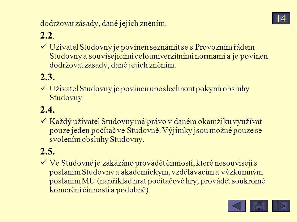 dodržovat zásady, dané jejich zněním. 2.2. Uživatel Studovny je povinen seznámit se s Provozním řádem Studovny a souvisejícími celouniverzitními norma