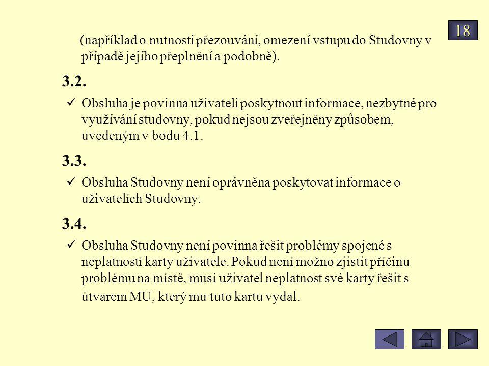 (například o nutnosti přezouvání, omezení vstupu do Studovny v případě jejího přeplnění a podobně). 3.2. Obsluha je povinna uživateli poskytnout infor