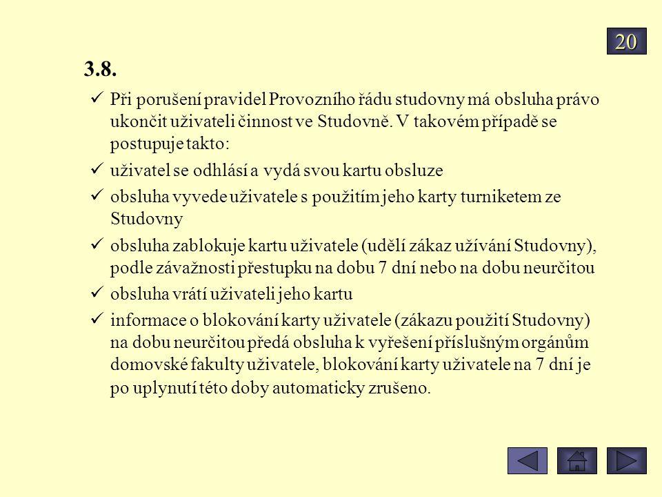 3.8. Při porušení pravidel Provozního řádu studovny má obsluha právo ukončit uživateli činnost ve Studovně. V takovém případě se postupuje takto: uživ
