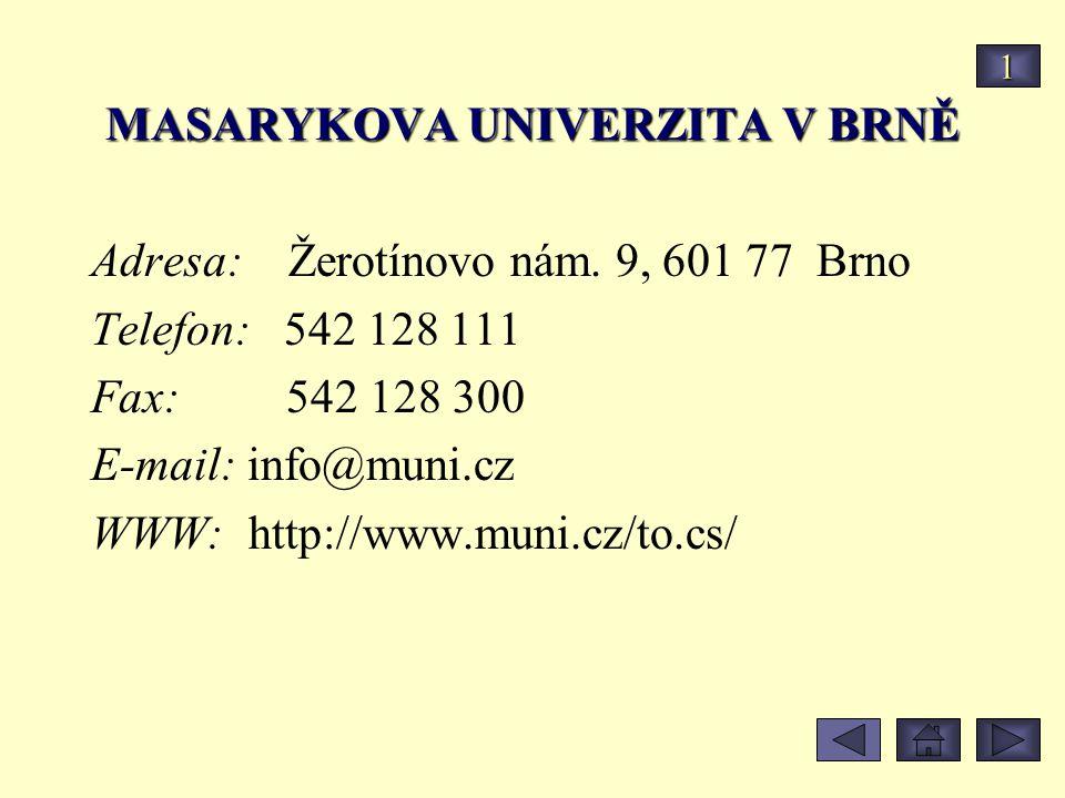 MASARYKOVA UNIVERZITA V BRNĚ Adresa: Žerotínovo nám. 9, 601 77 Brno Telefon: 542 128 111 Fax: 542 128 300 E-mail: info@muni.cz WWW: http://www.muni.cz