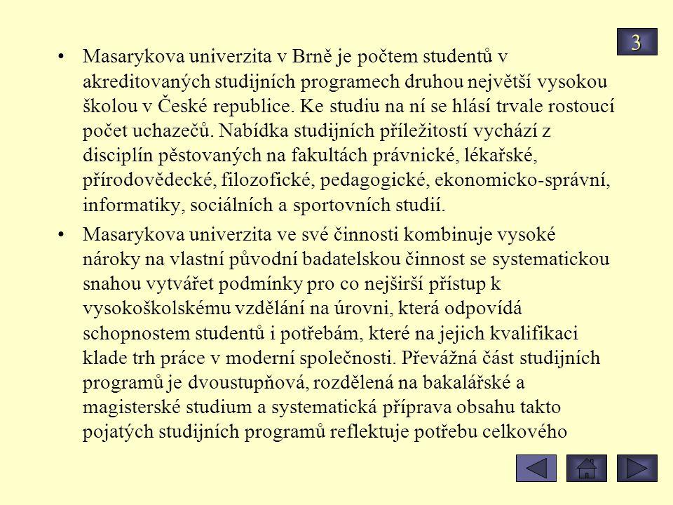 Masarykova univerzita v Brně je počtem studentů v akreditovaných studijních programech druhou největší vysokou školou v České republice. Ke studiu na
