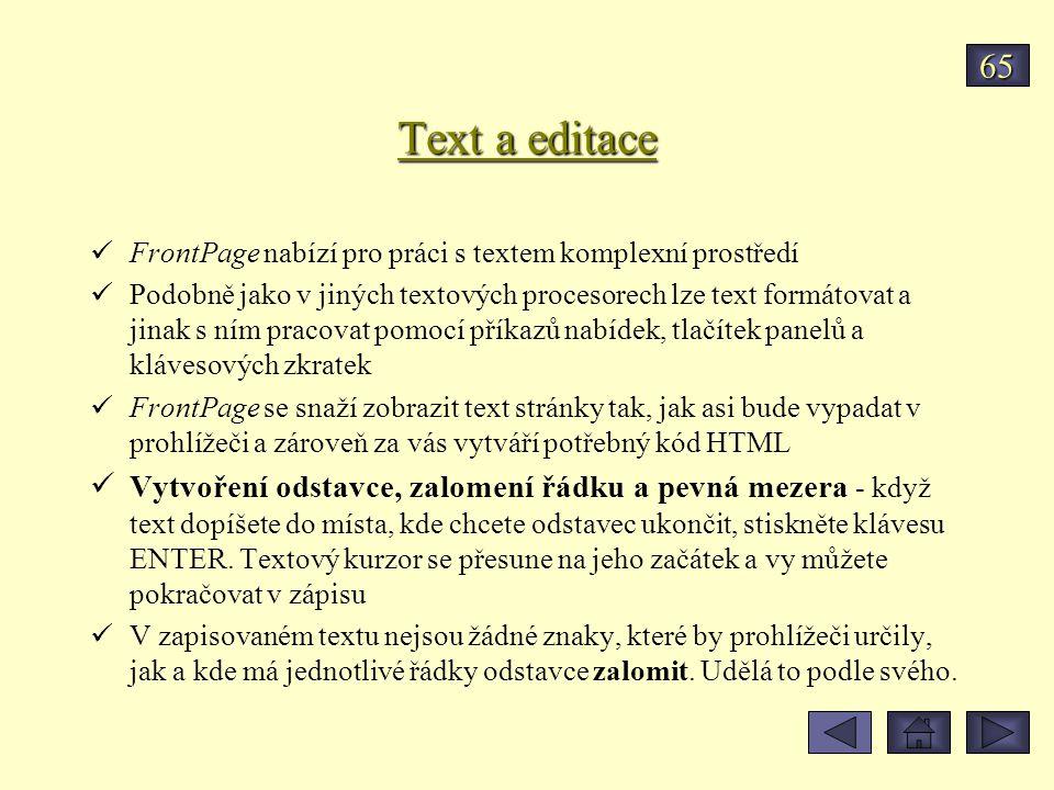 Text a editace FrontPage nabízí pro práci s textem komplexní prostředí Podobně jako v jiných textových procesorech lze text formátovat a jinak s ním p