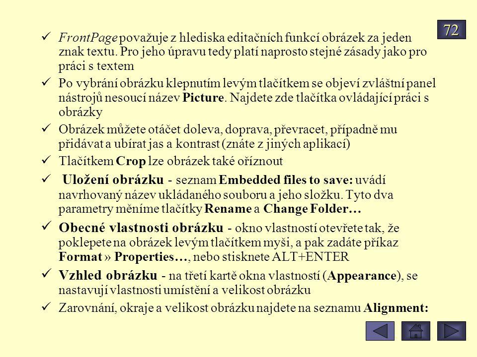 FrontPage považuje z hlediska editačních funkcí obrázek za jeden znak textu. Pro jeho úpravu tedy platí naprosto stejné zásady jako pro práci s textem
