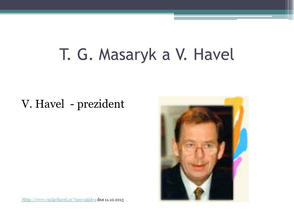 T. G. Masaryk a V. Havel V. Havel - prezident Http://www.vaclavhavel.cz/?sec=1&id=1Http://www.vaclavhavel.cz/?sec=1&id=1 dne 11.10.2013