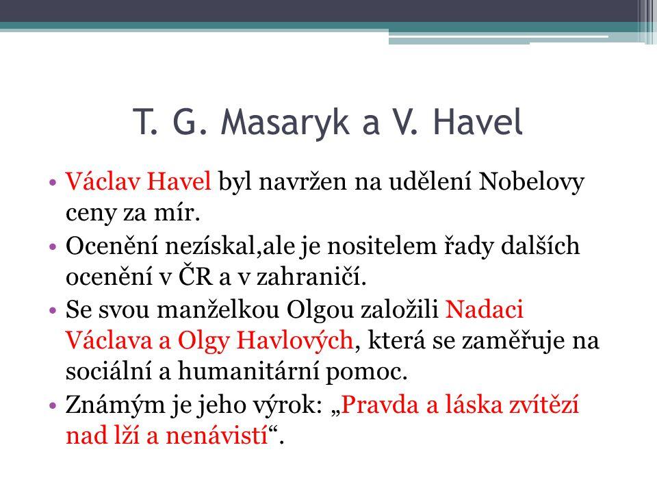 T. G. Masaryk a V. Havel Václav Havel byl navržen na udělení Nobelovy ceny za mír. Ocenění nezískal,ale je nositelem řady dalších ocenění v ČR a v zah
