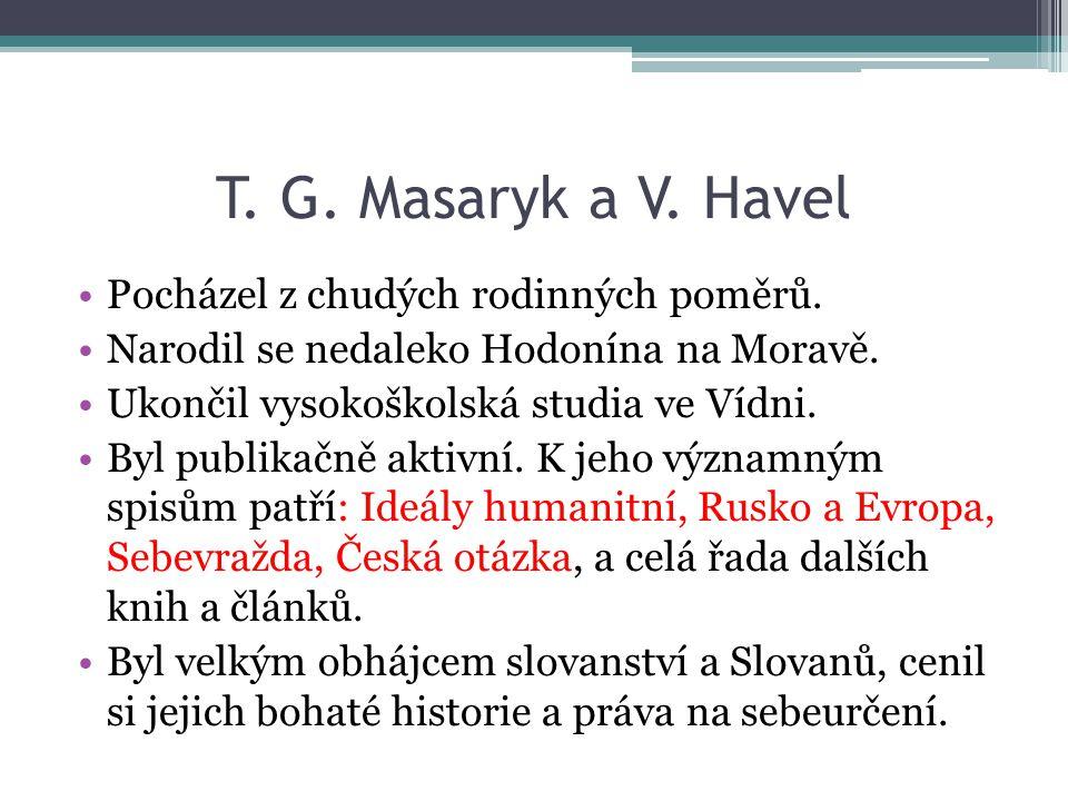 T. G. Masaryk a V. Havel Pocházel z chudých rodinných poměrů. Narodil se nedaleko Hodonína na Moravě. Ukončil vysokoškolská studia ve Vídni. Byl publi