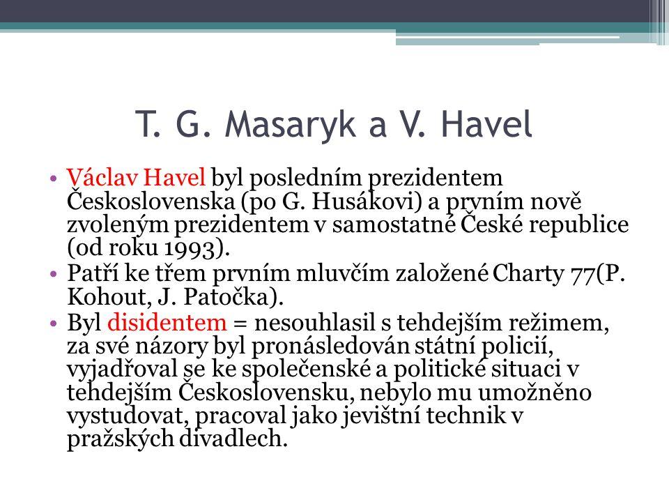 T. G. Masaryk a V. Havel Václav Havel byl posledním prezidentem Československa (po G. Husákovi) a prvním nově zvoleným prezidentem v samostatné České