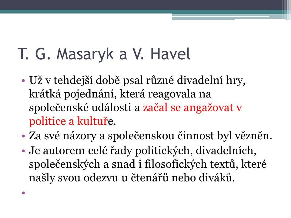 T. G. Masaryk a V. Havel Už v tehdejší době psal různé divadelní hry, krátká pojednání, která reagovala na společenské události a začal se angažovat v