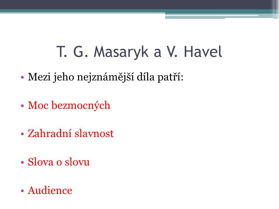 T. G. Masaryk a V. Havel Mezi jeho nejznámější díla patří: Moc bezmocných Zahradní slavnost Slova o slovu Audience