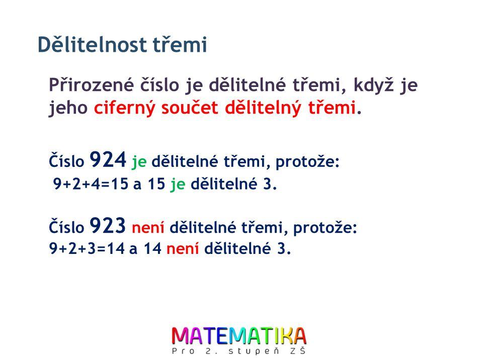 Dělitelnost třemi Přirozené číslo je dělitelné třemi, když je jeho ciferný součet dělitelný třemi. Číslo 923 není dělitelné třemi, protože: Číslo 924
