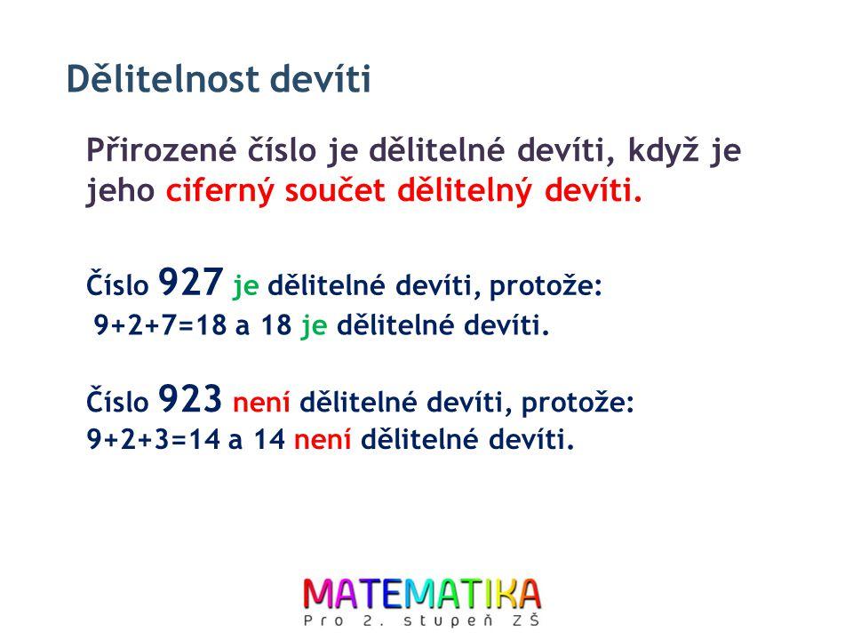 Dělitelnost devíti Přirozené číslo je dělitelné devíti, když je jeho ciferný součet dělitelný devíti. Číslo 923 není dělitelné devíti, protože: Číslo