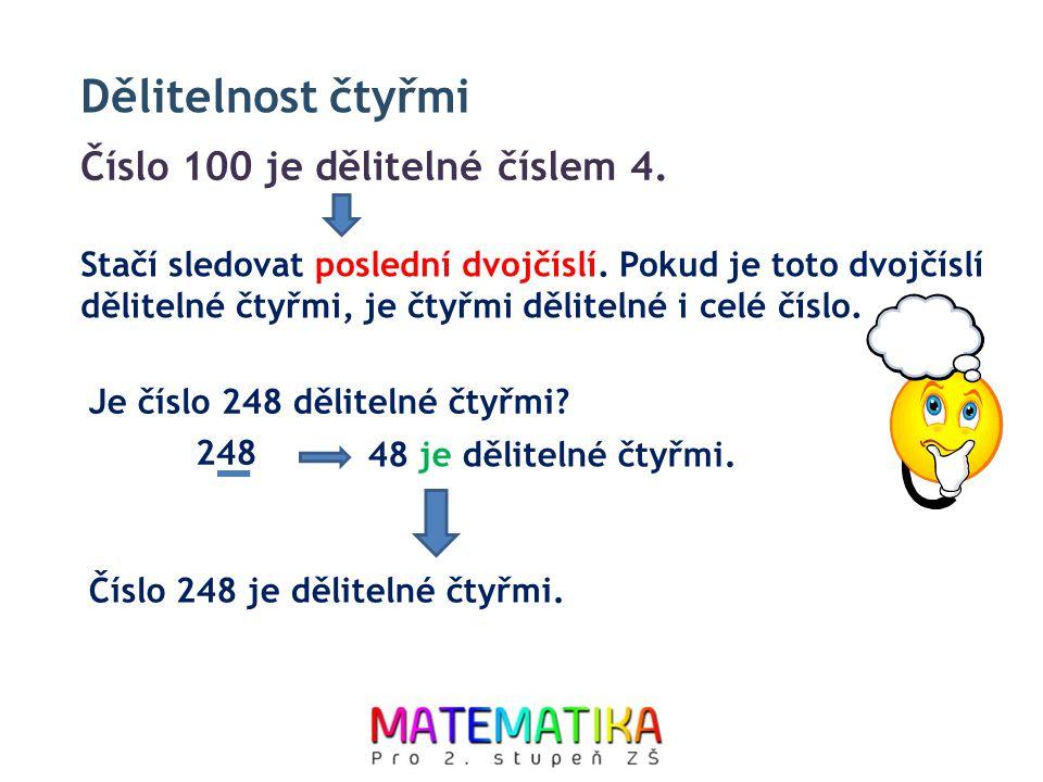 Dělitelnost čtyřmi Číslo 100 je dělitelné číslem 4. Je číslo 248 dělitelné čtyřmi? 248 48 je dělitelné čtyřmi. Číslo 72 je dělitelné šesti. Číslo 248