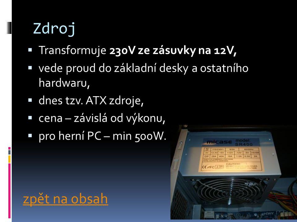 Zdroj  Transformuje 230V ze zásuvky na 12V,  vede proud do základní desky a ostatního hardwaru,  dnes tzv.
