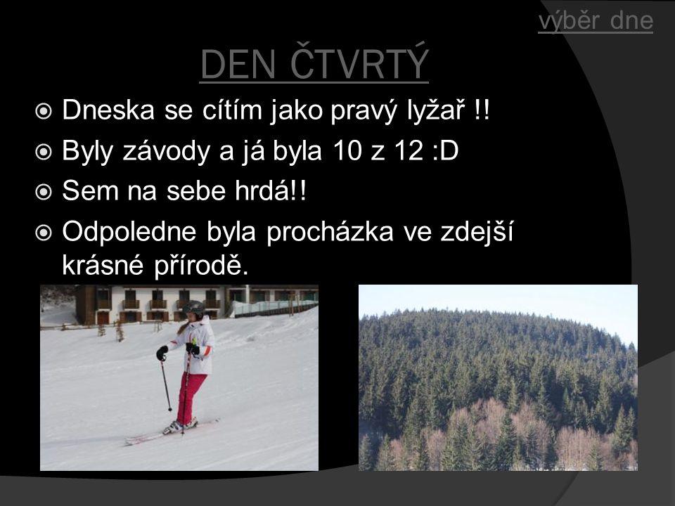 DEN ČTVRTÝ  Dneska se cítím jako pravý lyžař !!  Byly závody a já byla 10 z 12 :D  Sem na sebe hrdá!!  Odpoledne byla procházka ve zdejší krásné p